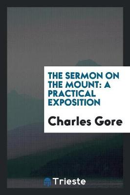The Sermon on the Mount: A Practical Exposition (Paperback)