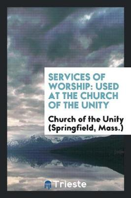 Services of Worship: Used at the Church of the Unity (Paperback)