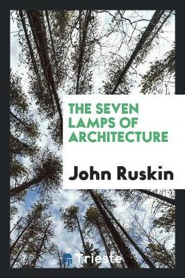 The Seven Lamps of Architecture (Paperback)