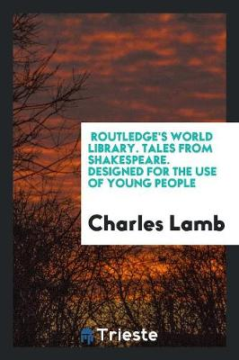 Routledge's World Library. Tales from Shakespeare. Designed for the Use of Young People (Paperback)