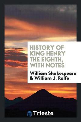 History of King Henry the Eighth, with Notes (Paperback)