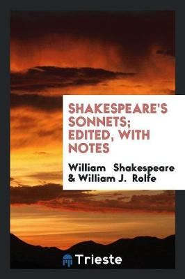 Shakespeare's Sonnets; Edited, with Notes (Paperback)