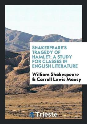 Shakespeare's Tragedy of Hamlet: A Study for Classes in English Literature (Paperback)