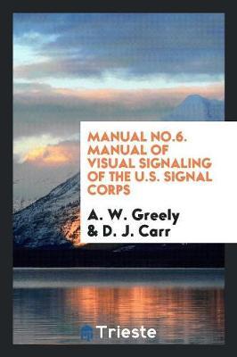 Manual No.6. Manual of Visual Signaling of the U.S. Signal Corps (Paperback)