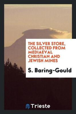 Silver Store: Collected from Mediaeval Christian and Jewish Mines (Paperback)
