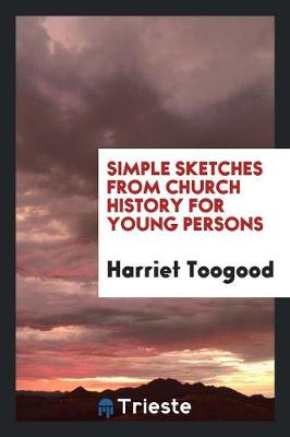 Simple Sketches from Church History for Young Persons (Paperback)