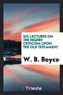 Six Lectures on the Higher Criticism Upon the Old Testament (Paperback)