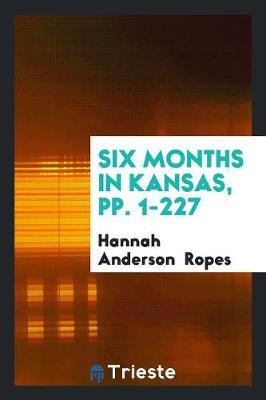 Six Months in Kansas, Pp. 1-227 (Paperback)