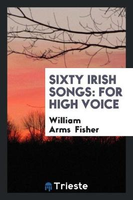 Sixty Irish Songs: For High Voice (Paperback)