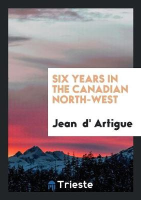 Six Years in the Canadian North-West (Paperback)