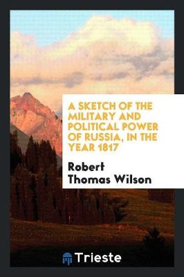 A Sketch of the Military and Political Power of Russia, in the Year 1817 (Paperback)