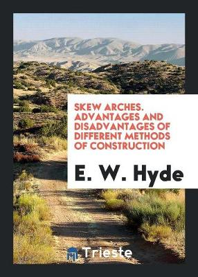 Skew Arches. Advantages and Disadvantages of Different Methods of Construction (Paperback)