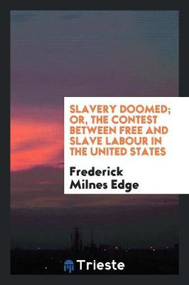 Slavery Doomed; Or, the Contest Between Free and Slave Labour in the United States (Paperback)