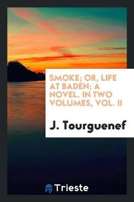 Smoke; Or, Life at Baden; A Novel. in Two Volumes, Vol. II (Paperback)