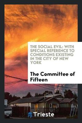 The Social Evil: With Special Reference to Conditions Existing in the City of New York (Paperback)