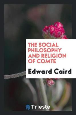 The Social Philosophy and Religion of Comte (Paperback)