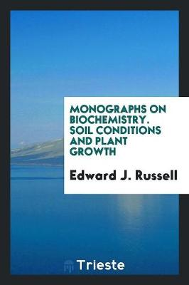Monographs on Biochemistry. Soil Conditions and Plant Growth (Paperback)