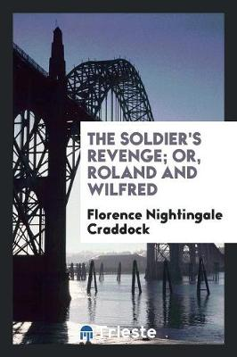 The Soldier's Revenge; Or, Roland and Wilfred (Paperback)