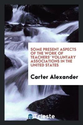 Some Present Aspects of the Work of Teachers' Voluntary Associations in the United States (Paperback)
