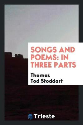 Songs and Poems: In Three Parts (Paperback)