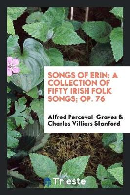 Songs of Erin: A Collection of Fifty Irish Folk Songs; Op. 76 (Paperback)