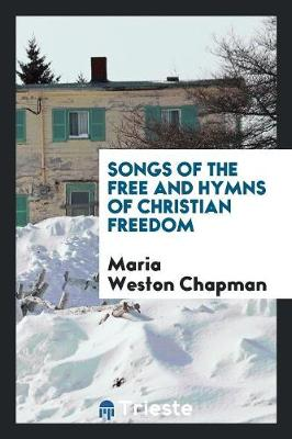 Songs of the Free and Hymns of Christian Freedom (Paperback)