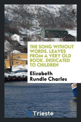 The Song Without Words. Leaves from a Very Old Book. Dedicated to Children (Paperback)
