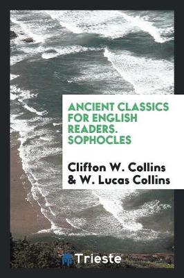 Ancient Classics for English Readers. Sophocles (Paperback)