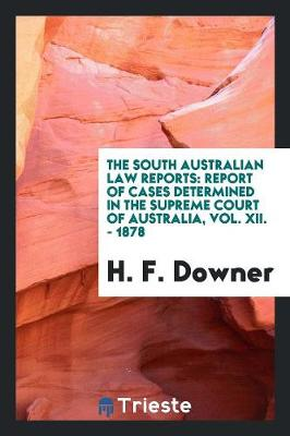 The South Australian Law Reports: Report of Cases Determined in the Supreme Court of Australia, Vol. XII. - 1878 (Paperback)