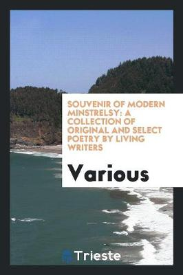 Souvenir of Modern Minstrelsy: A Collection of Original and Select Poetry by Living Writers (Paperback)