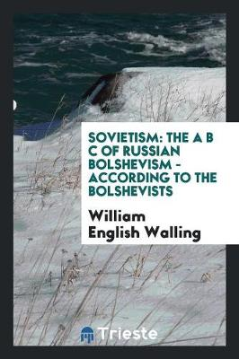Sovietism: The A B C of Russian Bolshevism - According to the Bolshevists (Paperback)