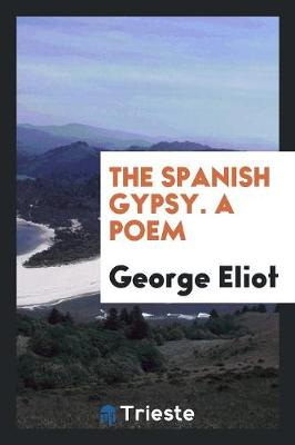 The Spanish Gypsy. a Poem (Paperback)