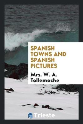 Spanish Towns and Spanish Pictures (Paperback)