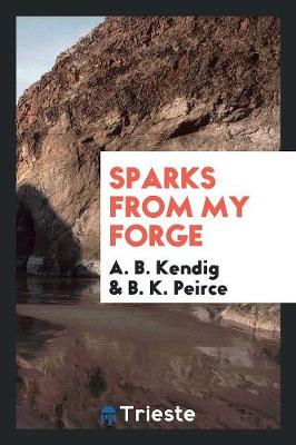 Sparks from My Forge (Paperback)