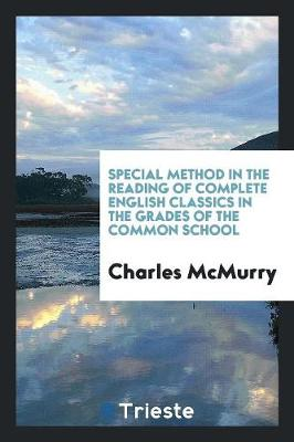 Special Method in the Reading of Complete English Classics in the Grades of the Common School (Paperback)