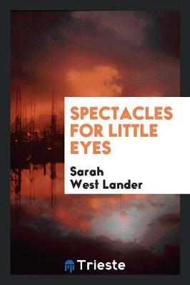Spectacles for Little Eyes (Paperback)