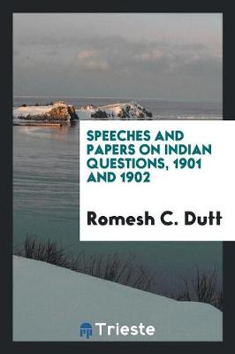 Speeches and Papers on Indian Questions, 1901 and 1902 (Paperback)