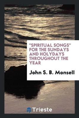 Spiritual Songs for the Sundays and Holydays Throughout the Year (Paperback)