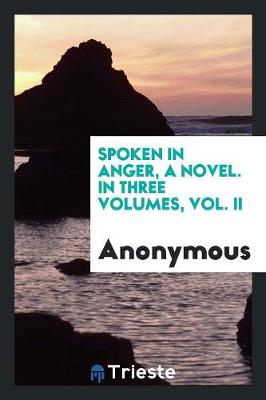 Spoken in Anger, a Novel. in Three Volumes, Vol. II (Paperback)