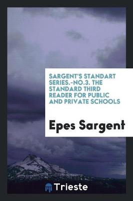 Sargent's Standart Series.-No.3. the Standard Third Reader for Public and Private Schools (Paperback)