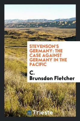 Stevenson's Germany: The Case Against Germany in the Pacific (Paperback)