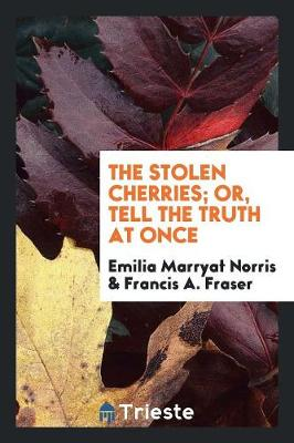 The Stolen Cherries; Or, Tell the Truth at Once (Paperback)