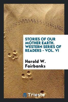 Stories of Our Mother Earth. Western Series of Readers - Vol. VI (Paperback)