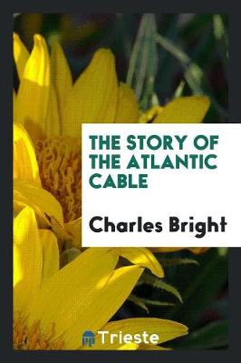 The Story of the Atlantic Cable (Paperback)