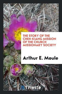 The Story of the Cheh-Kiang Mission of the Church Missionary Society (Paperback)