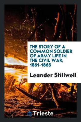 The Story of a Common Soldier of Army Life in the Civil War, 1861-1865 (Paperback)