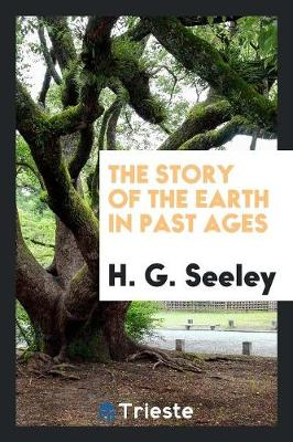 The Story of the Earth in Past Ages (Paperback)