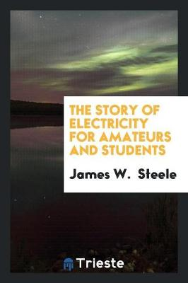 The Story of Electricity for Amateurs and Students (Paperback)