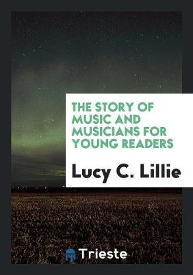 The Story of Music and Musicians for Young Readers (Paperback)