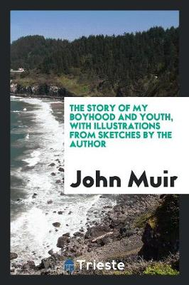 The Story of My Boyhood and Youth, with Illustrations from Sketches by the Author (Paperback)